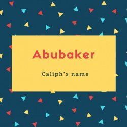 Abubaker Name Meaning Caliph's name