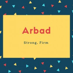 Arbad Name Meaning Strong, Firm