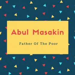 Abul Masakin Name Meaning Father Of The Poor