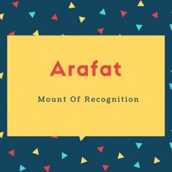 ArafatName Meaning Mount Of Recognition