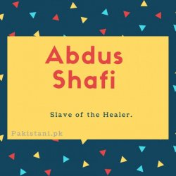 Abdus shafi name Slave of the Healer.