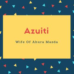 Azuiti Name Meaning Wife Of Ahura Mazda