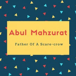 Abul Mahzurat Name Meaning Father Of A Scare-crow