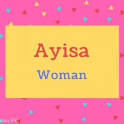 Ayisa name Meaning Woman.