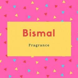 Bismal Name Meaning Fragrance