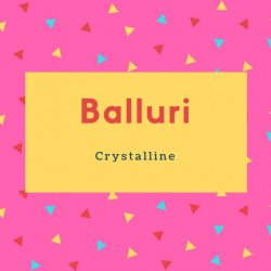 Balluri Name Meaning Crystalline