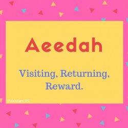 Aeedah name meaning Visiting, Returning, Reward