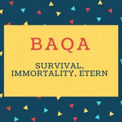Baqa Name meaning Survival, immortality, etern.