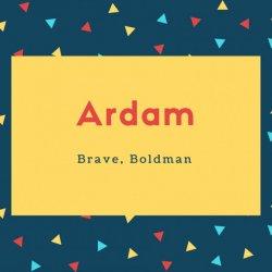 Ardam Name Meaning Brave, Boldman