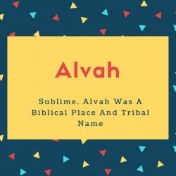 Alvah Name Meaning Sublime. Alvah Was A Biblical Place And Tribal Name