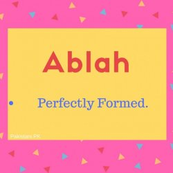Ablah Name Meaning Perfectly formed.