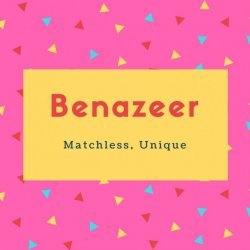 Benazeer Name Meaning Matchless, Unique