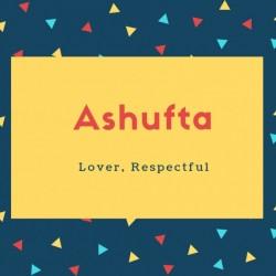 Ashufta Name Meaning Lover, Respectful