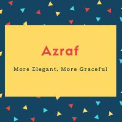 Azraf Name Meaning More Elegant, More Graceful