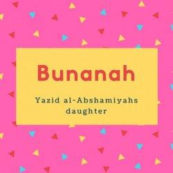 Bunanah Name Meaning Yazid al-Abshamiyahs daughter