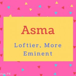 Asma name Meaning Loftier, More Eminent.