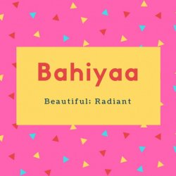 Bahiyaa Name Meaning Beautiful; Radiant