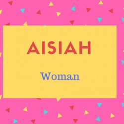 Aisiah Name Meaning Woman.