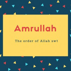Amrullah Name Meaning The order of Allah swt