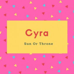 Cyra Name Meaning Sun Or Throne