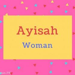 Ayisah name Meaning Woman.
