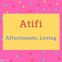 Atifi name Meaning Affectionate, Loving.