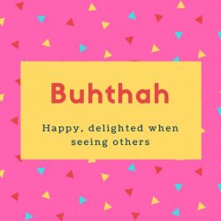 Buhthah Name Meaning Happy, delighted when seeing others