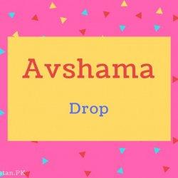 Avshama name Meaning Drop.