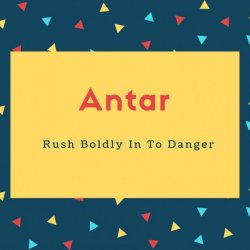 Antar Name Meaning Rush Boldly In To Danger