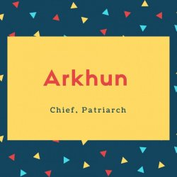 Arkhun Name Meaning Chief, Patriarch