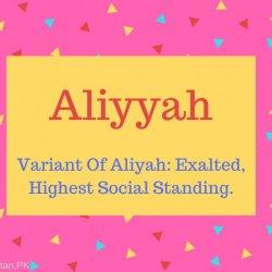 Aliyyah Name Meaning Variant Of Aliyah- Exalted, Highest Social Standing