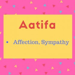 Aatifa meaning Affection, Sympathy.