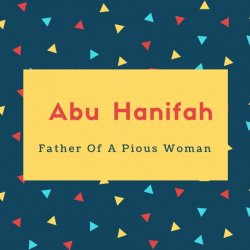 Abu Hanifah Name Meaning Father Of A Pious Woman