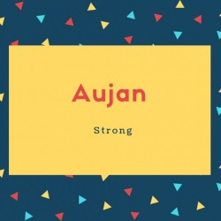Aujan Name Meaning Strong
