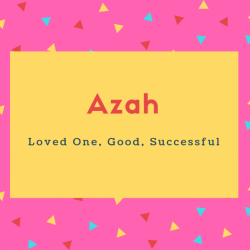 Azah Name Meaning Loved One, Good, Successful