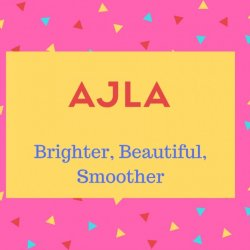 Ajla Name Meaning Brighter, Beautiful, Smoother.