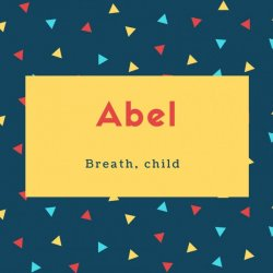 Abel Name Meaning Breath, child