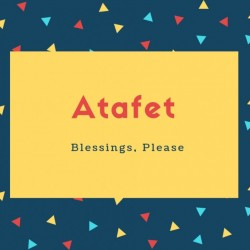 Atafet Name Meaning Blessings, Please