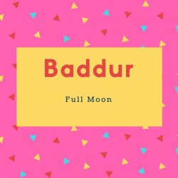 Baddur Name Meaning Little Full Moon