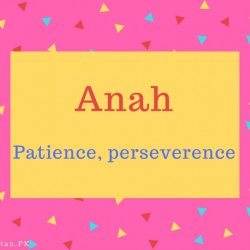 Anah Name Meaning Patience, perseverence