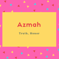 Azmah Name Meaning Truth, Honor