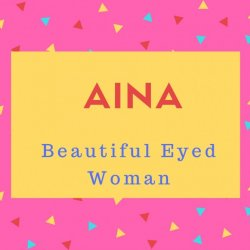 Aina Name Meaning Beautiful Eyed Woman.