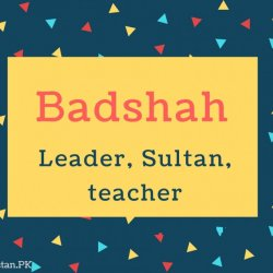 Badshah Name Meaning Leader, Sultan, teacher