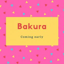 Bakura Name Meaning Coming early
