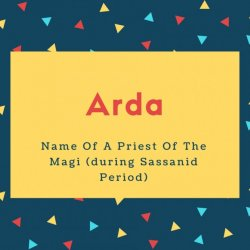Arda Name Meaning Name Of A Priest Of The Magi (during Sassanid Period)