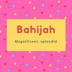 Bahijah Name Meaning Magnificent, splendid