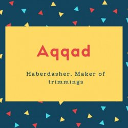 Aqqad Name Meaning Haberdasher, Maker of trimmings