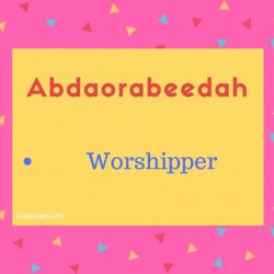 Abdaorabeedah Name Meaning Worshipper.