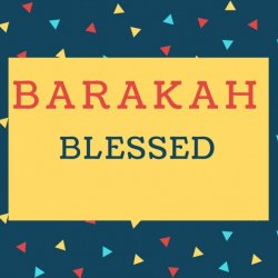 Barakah Name meaning Blessed.