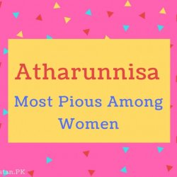 Atharunnisa name Meaning Most Pious Among Women.